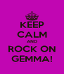 KEEP CALM AND ROCK ON GEMMA! - Personalised Poster A4 size