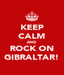 KEEP CALM AND ROCK ON GIBRALTAR! - Personalised Poster A4 size