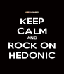 KEEP CALM AND ROCK ON HEDONIC - Personalised Poster A4 size