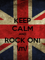 KEEP CALM AND ROCK ON! \m/ - Personalised Poster A4 size