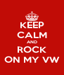 KEEP CALM AND ROCK ON MY VW - Personalised Poster A4 size