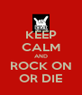 KEEP CALM AND ROCK ON OR DIE - Personalised Poster A4 size