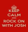 KEEP CALM AND ROCK ON WITH JOSH - Personalised Poster A4 size