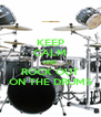 KEEP CALM AND ROCK OUT ON THE DRUMS - Personalised Poster A4 size