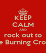 KEEP CALM AND rock out to The Burning Crows - Personalised Poster A4 size