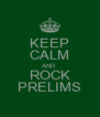 KEEP CALM AND ROCK PRELIMS - Personalised Poster A4 size