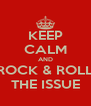 KEEP CALM AND ROCK & ROLL THE ISSUE - Personalised Poster A4 size