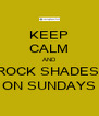 KEEP CALM AND ROCK SHADES  ON SUNDAYS - Personalised Poster A4 size