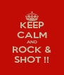 KEEP CALM AND ROCK & SHOT !! - Personalised Poster A4 size