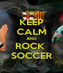KEEP CALM AND ROCK  SOCCER - Personalised Poster A4 size