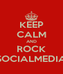 KEEP CALM AND ROCK SOCIALMEDIA - Personalised Poster A4 size