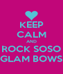 KEEP CALM AND ROCK SOSO GLAM BOWS - Personalised Poster A4 size