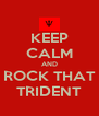 KEEP CALM AND ROCK THAT TRIDENT - Personalised Poster A4 size