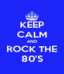 KEEP CALM AND ROCK THE 80'S - Personalised Poster A4 size
