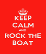 KEEP CALM AND  ROCK THE BOAT - Personalised Poster A4 size