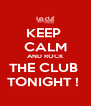 KEEP  CALM AND ROCK THE CLUB  TONIGHT !  - Personalised Poster A4 size