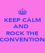 KEEP CALM AND   ROCK THE CONVENTION - Personalised Poster A4 size