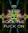 KEEP CALM AND  ROCK THE  FUCK ON - Personalised Poster A4 size