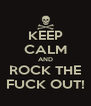 KEEP CALM AND ROCK THE FUCK OUT! - Personalised Poster A4 size