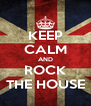KEEP CALM AND ROCK THE HOUSE - Personalised Poster A4 size
