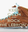 KEEP CALM AND ROCK THE LEBRON's - Personalised Poster A4 size