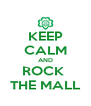 KEEP CALM AND ROCK  THE MALL - Personalised Poster A4 size