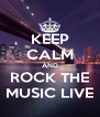 KEEP CALM AND ROCK THE MUSIC LIVE - Personalised Poster A4 size