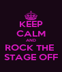 KEEP CALM AND ROCK THE  STAGE OFF - Personalised Poster A4 size