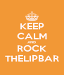 KEEP CALM AND ROCK THELIPBAR - Personalised Poster A4 size