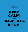 KEEP CALM AND ROCK THIS BITCH - Personalised Poster A4 size