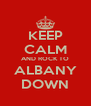 KEEP CALM AND ROCK TO ALBANY DOWN - Personalised Poster A4 size