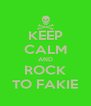KEEP CALM AND ROCK TO FAKIE - Personalised Poster A4 size