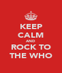 KEEP CALM AND ROCK TO THE WHO - Personalised Poster A4 size