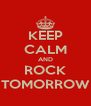 KEEP CALM AND ROCK TOMORROW - Personalised Poster A4 size