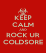 KEEP CALM AND ROCK UR COLDSORE - Personalised Poster A4 size