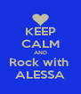 KEEP CALM AND Rock with  ALESSA - Personalised Poster A4 size