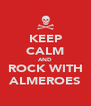 KEEP CALM AND ROCK WITH ALMEROES - Personalised Poster A4 size