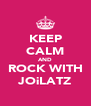 KEEP CALM AND ROCK WITH JOiLATZ - Personalised Poster A4 size
