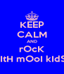 KEEP CALM AND rOcK wItH mOoI kIdS!! - Personalised Poster A4 size