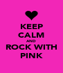 KEEP CALM AND ROCK WITH PINK - Personalised Poster A4 size