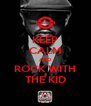KEEP CALM AND ROCK WITH THE KID - Personalised Poster A4 size
