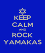 KEEP CALM AND ROCK YAMAKAS - Personalised Poster A4 size
