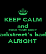 KEEP CALM and ROCK YOUR BODY Backstreet's back, ALRIGHT - Personalised Poster A4 size