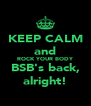 KEEP CALM and ROCK YOUR BODY BSB's back, alright! - Personalised Poster A4 size