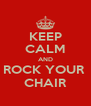 KEEP CALM AND ROCK YOUR  CHAIR - Personalised Poster A4 size