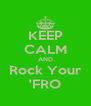 KEEP CALM AND Rock Your 'FRO - Personalised Poster A4 size