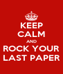 KEEP CALM AND ROCK YOUR LAST PAPER - Personalised Poster A4 size