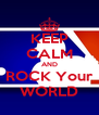 KEEP CALM AND ROCK Your WORLD - Personalised Poster A4 size