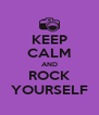 KEEP CALM AND ROCK YOURSELF - Personalised Poster A4 size