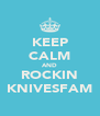 KEEP CALM AND ROCKIN KNIVESFAM - Personalised Poster A4 size